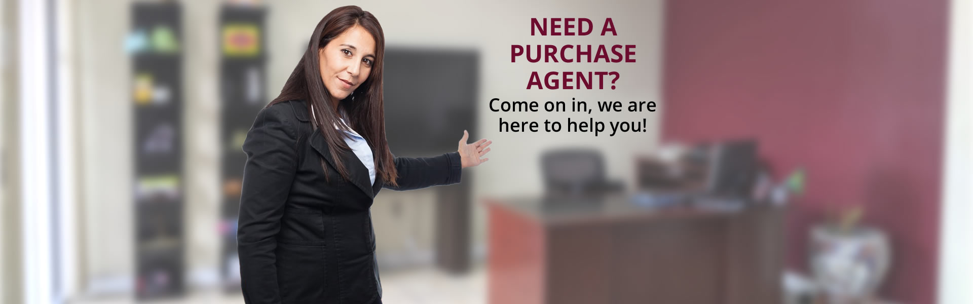 Need a purchase agent?